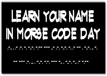 How To write Your Name in Morse Code Day